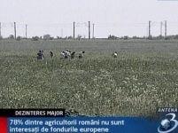 Agricultorii români nu sunt interesaţi de fondurile europene