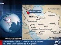 Cutremur în Iran. 10 răniţi şi 70 de case avariate