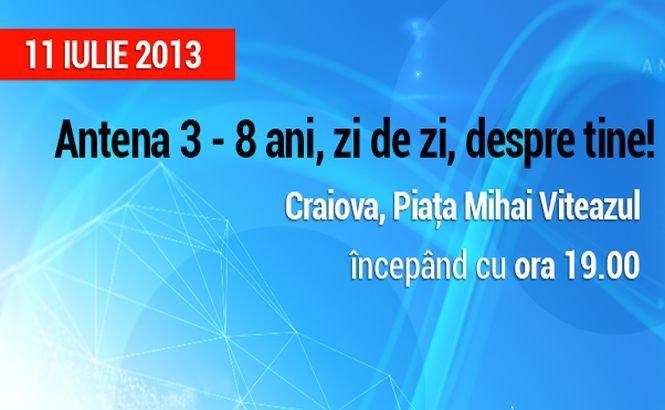 Antena 3 aniversează 8 ani la Craiova, pe 11 iulie