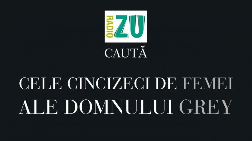 Radio ZU caută CELE CINCIZECI DE FEMEI ALE LUI GREY