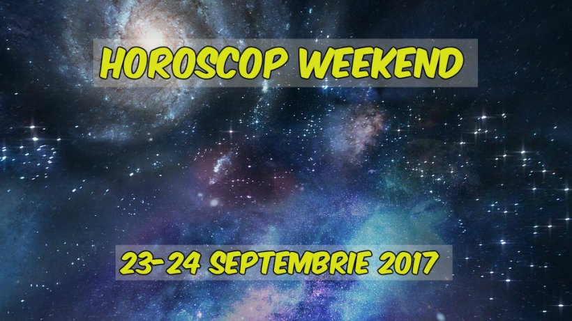 HOROSCOP WEEKEND 23-24 septembrie 2017. Zodia care va obține tot ce își dorește