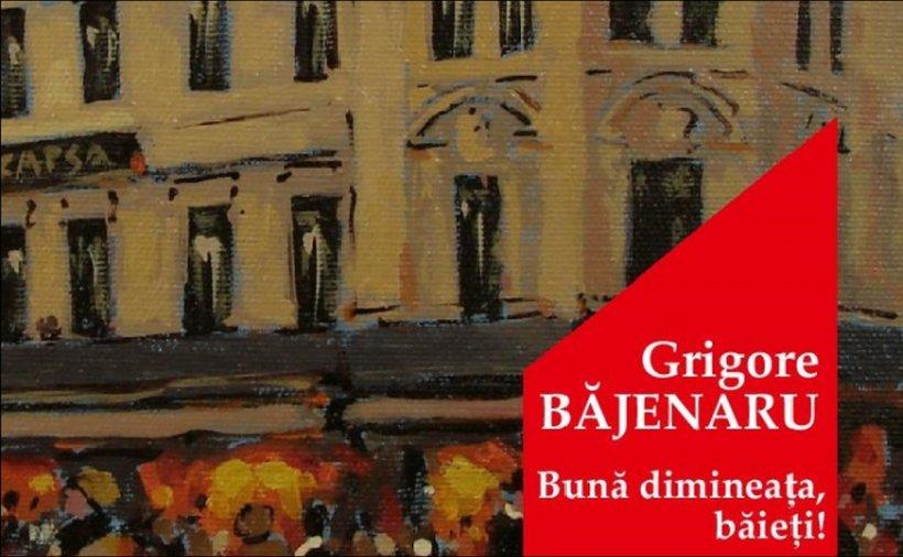 """""""Bună dimineața, băieți!"""", de Grigore Băjenaru. Miercuri, 17 iunie, caută la chioşcuri o carte plină de aventuri"""