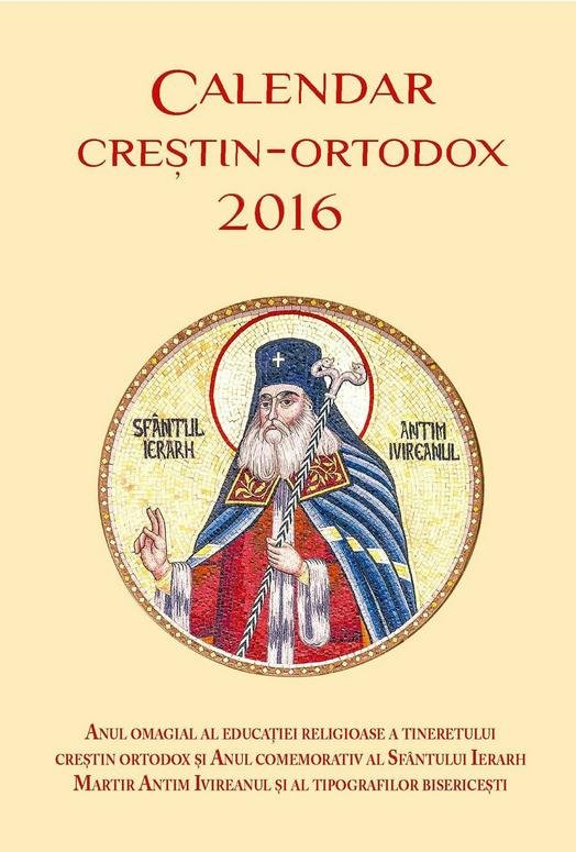 Calendar Crestin Ortodox.A Fost Tipărit Calendarul Crestin Ortodox 2016 Cine Este Sfantul De