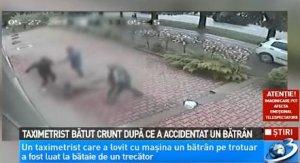 Taximetrist bătut crunt după ce a accidentat un bătrân. VIDEO